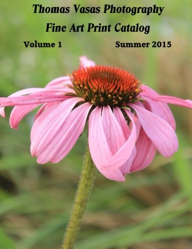 Read Online Thomas Vasas Photography Fine Art Print Catalog Summer 2015: Summer 2015 (Volume 1) PDF