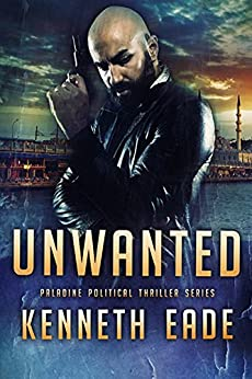 Political Thriller: Unwanted, an American Assassin Story: an assassination, vigilante justice and terrorism thriller (Paladine Political Thriller Series Book 4) (English Edition) por [Eade, Kenneth]