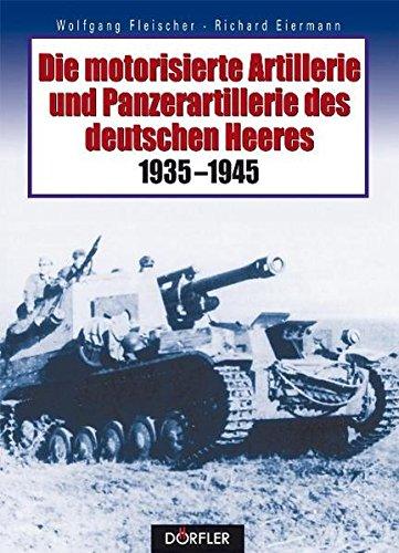 Die motorisierte Artillerie und Panzerartillerie des deutschen Heeres 1935-1945 Gebundenes Buch – 1. Mai 2005 Wolfgang Fleischer Richard Eiermann Dörfler Verlag GmbH 3895553298