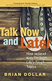 img - for Talk Now and Later: How to Lead Kids Through Life's Tough Topics book / textbook / text book
