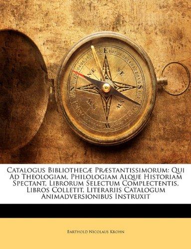 Read Online Catalogus Bibliothecæ Præstantissimorum: Qui Ad Theologiam, Philologiam Alque Historiam Spectant, Librorum Selectum Complectentis. Libros Colletit, ... Animadversionibus Instruxit (Latin Edition) PDF
