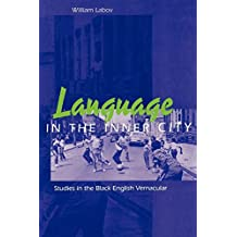 Language in the Inner City: Studies in the Black English Vernacular