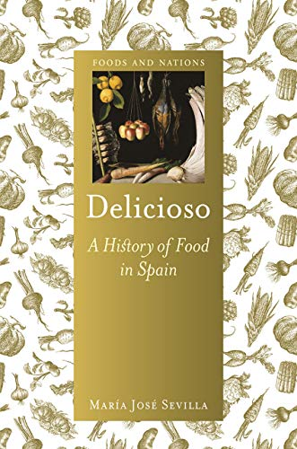 Delicioso: A History of Food in Spain (Foods and Nations) by María José Sevilla