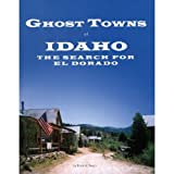 Ghost Towns of Idaho The Search for el Dorado