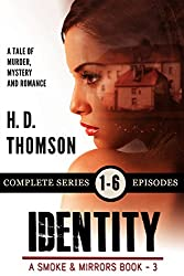 Identity: Episodes 1 through 6 - A Tale of Murder, Mystery and Romance (A Smoke and Mirrors Book Book 3)
