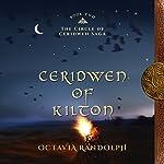 Ceridwen of Kilton: The Circle of Ceridwen Saga, Book 2 | Octavia Randolph
