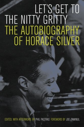 Let's Get to the Nitty Gritty: The Autobiography of Horace Silver