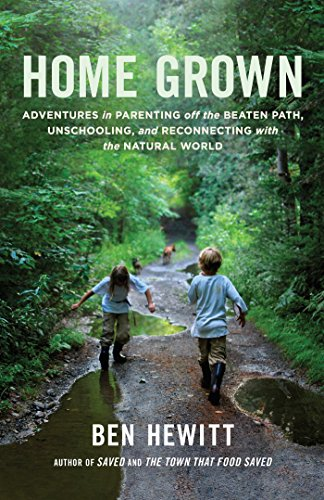 Home Grown: Adventures in Parenting off the Beaten Path, Unschooling, and Reconnecting withthe Natural World