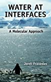 Water at Interfaces, Jordi Fraxedas, 1439861048