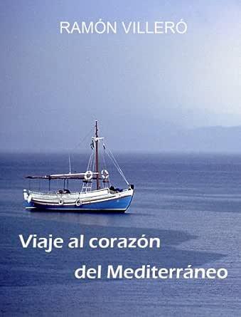 VIAJE AL CORAZÓN DEL MEDITERRÁNEO (Amor y aventura: la historia real de un mensaje lanzado al mar) eBook: Villeró, Ramón: Amazon.es: Tienda Kindle