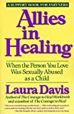 Allies in Healing: When the Person You Love Is a Survivor of Child Sexual Abuse: When the Person You Love Was Sexually Abused as a Child