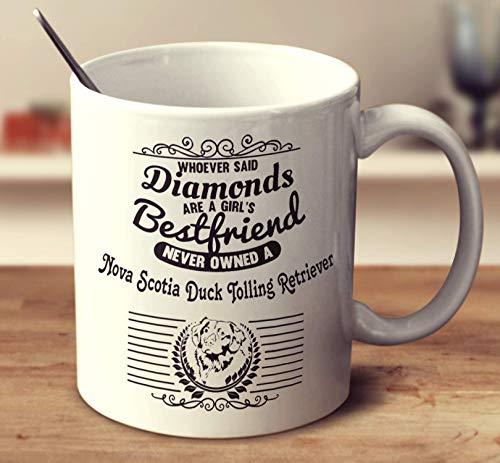 Whoever Said Diamonds Are A Girls Bestfriend Never Owned A Nova Scotia Duck Tolling Retriever Coffee Mug (White, 11 oz) -