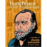 The Hunchback of East Hollywood: A Biography of Charles Bukowski