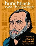 img - for The Hunchback of East Hollywood: A Biography of Charles Bukowski book / textbook / text book