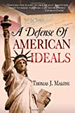 A Defense of American Ideals, Thomas J. Malone, 1475184360