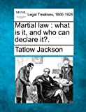 Martial law : what Is it, and who can declare It?., Tatlow Jackson, 124010538X