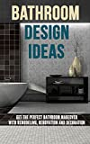 Bathroom Design Ideas Bathroom Design Ideas: Get the Perfect Bathroom Makeover with Remodeling, Renovation and Decoration