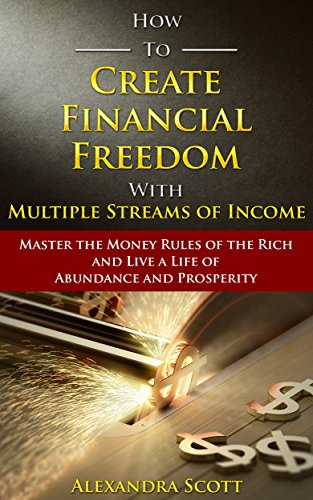 How To Create Financial Freedom with Multiple Streams of Income: Master the Money Rules of the Rich and Live a Life of Abundance and Prosperity (Residual Income Game)