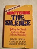 Shattering the Silence : Telling the Church the Truth about Kids and Sexuality, Dodd, Carley and Tippens, Darryl, 0891120149