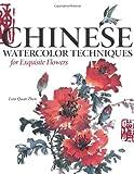 Chinese Watercolor Techniques for Exquisite Flowers, Lian Quan Zhen, 1600610889