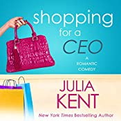 Shopping for a CEO: Shopping for a Billionaire, Book 7 | Julia Kent