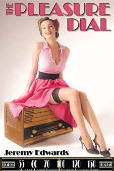 The Pleasure Dial (An Erotocomedic Novel of Old-Time Radio) by [Edwards, Jeremy]