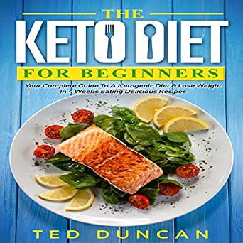 Amazon Com The Keto Diet For Beginners Your Complete Guide To A