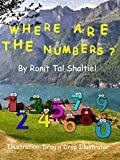 Where are the numbers?: Children's book ages 3-7 (The adventures of the numbers. 1)