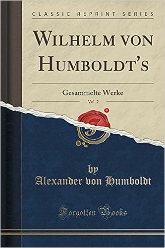 Télécharger les manuels au format pdf Wilhelm Von Humboldt's, Vol. 2: Gesammelte Werke (Classic Reprint) (German Edition) 1332544320 (Littérature Française) PDF