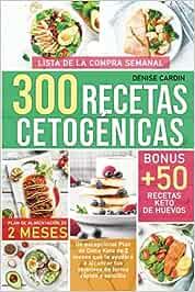300 Recetas Cetogénicas: Un excepcional Plan de Dieta Keto de 2 meses que te ayudará a alcanzar tus objetivos de forma rápida y sencilla | Bonus: +50 recetas Keto a base de huevos