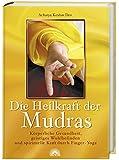 Die Heilkraft der Mudras: Körperliche Gesundheit, geistiges Wohlbefinden und spirituelle Kraft durch Finger-Yoga