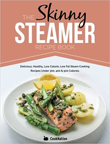 The skinny steamer recipe book delicious healthy low calorie low the skinny steamer recipe book delicious healthy low calorie low fat steam cooking recipes under 300 400 500 calories amazon cooknation forumfinder Gallery