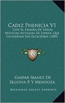 Cadiz Phenicia V1: Con El Examen de Varias Noticias Antiguas de Espana, Que Conservan Los Escritores (1805)