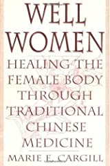 Well Women: Healing the Female Body Through Traditional Chinese Medicine Kindle Edition