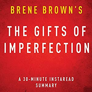 The Gifts of Imperfection by Brene Brown: A 30-minute Instaread Summary Audiobook