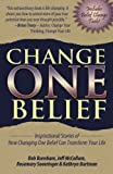 Change One Belief - Inspirational Stories of How Changing Just One Belief Can Transform Your Life, Bob Burnham and Jeff McCallum, 0984846239