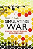 Book cover for Simulating War: Studying Conflict through Simulation Games