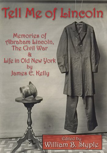 Tell Me of Lincoln: Memories of Abraham Lincoln, the Civil War, and Life in Old New York