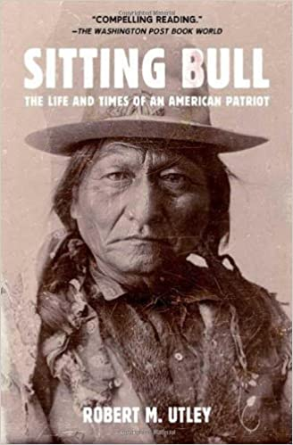 Sitting Bull The Life And Times Of An American Patriot Robert M