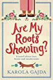 Are My Roots Showing?: A laugh-out-loud comedy with heart & soul