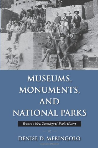 Museums, Monuments, and National Parks: Toward a New Genealogy of Public History (Public History in Historical Perspective) (National History D)