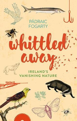 B.O.O.K Whittled Away: Ireland's Vanishing Nature [Z.I.P]