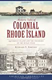 Historic Tales of Colonial Rhode Island:: Aquidneck Island and the Founding of the Ocean State (American Chronicles)