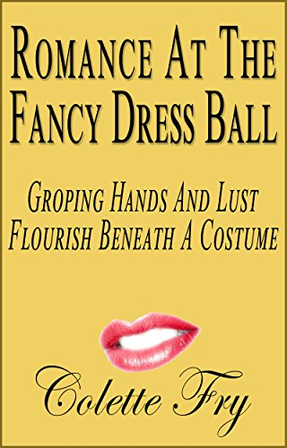 Romance At The Fancy Dress Ball: Groping Hands And Lust Flourish Beneath A Costume (Role Play Book 9)