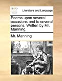 Poems upon Several Occasions and to Several Persons Written by Mr Manning, Manning, 1170673368