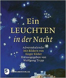 Ein Leuchten In Der Nacht   Adventskalender Mit Bildern Von Sieger Köder:  Amazon.de: Wolfgang Tripp (Hrsg.): Bücher