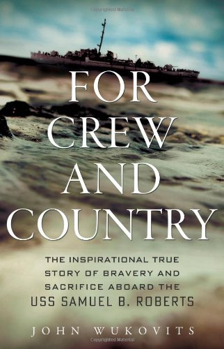 For Crew and Country: The Inspirational True Story of Bravery and Sacrifice Aboard the USS Samuel B. Roberts pdf