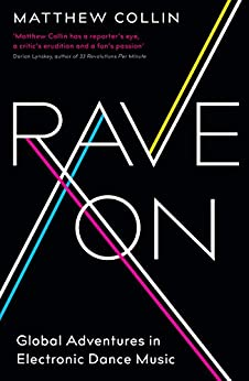 Rave On: Global Adventures in Electronic Dance Music by [Collin, Matthew]