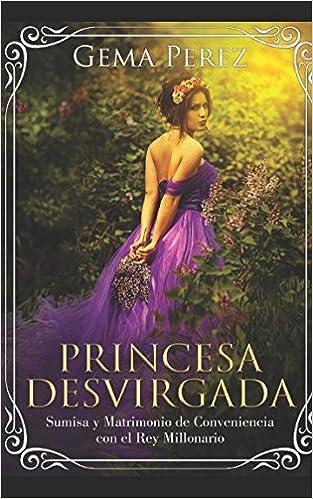Princesa Desvirgada: Sumisa y Matrimonio de Conveniencia con el Rey Millonario Novela de Romance, Fantasía y Erótica: Amazon.es: Gema Perez: Libros