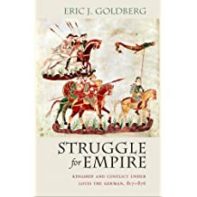 Struggle for Empire: Kingship and Conflict under Louis the German, 817–876 (Conjunctions of Religion and Power in the Medieval Past)
